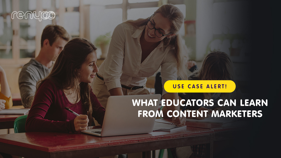 Why educators need to think more like Content Marketers